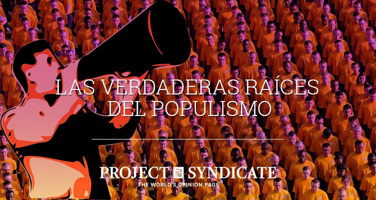 Las verdaderas raíces del populismo