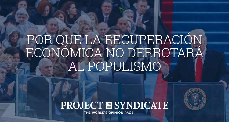Por qué la recuperación económica no derrotará al populismo