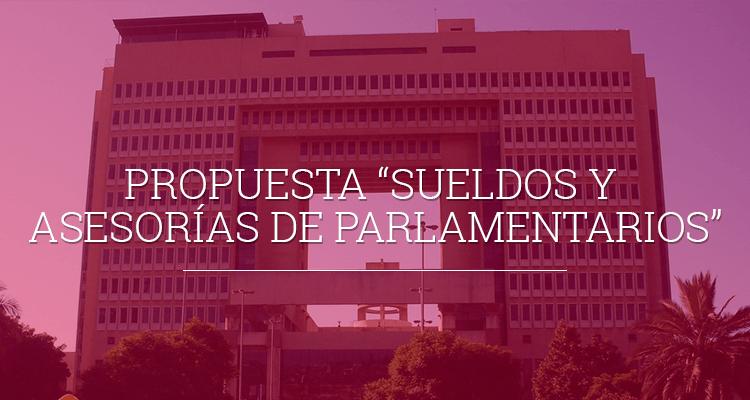 """Propuesta """"Sueldos y asesorías de parlamentarios"""""""