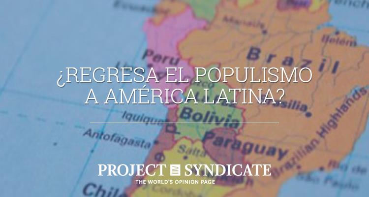 ¿Regresa el populismo a América Latina?